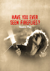 Search netflix Have You Ever Seen Fireflies? - Theatre Play